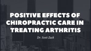 Dr. Scott Zack - Positive Effects of Chiropractic Care in Treating Arthritis