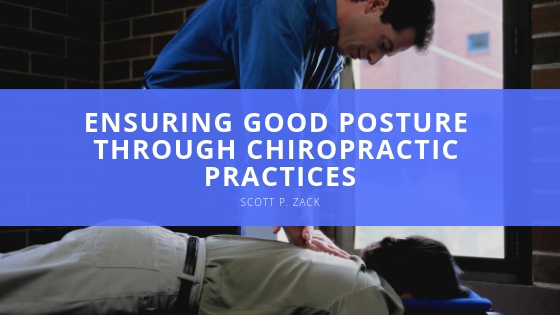 Scott P. Zack- Ensuring Good Posture Through Chiropractic Practices