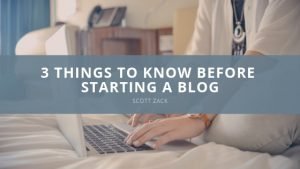 Scott P. Zack - 3 Things to Know Before Starting A Blog
