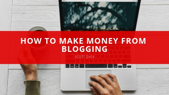 Scott P. Zack - How to Make Money from Blogging