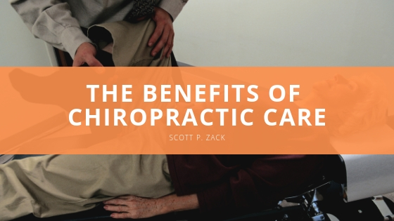 Scott P. Zack -- The Benefits of Chiropractic Care
