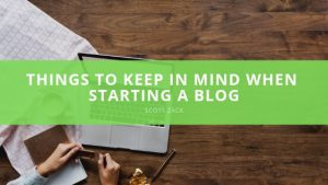 Scott P. Zack - Things to Keep in Mind When Starting a Blog