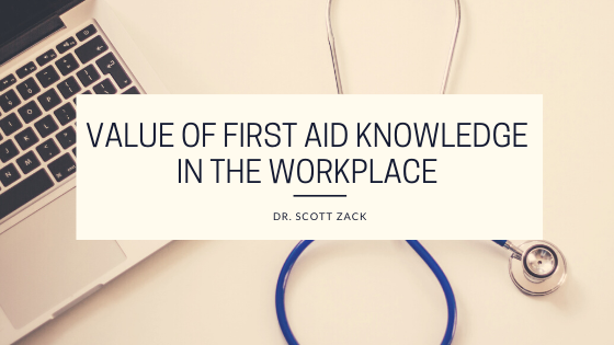 Dr. Scott Zack Outlines Value of First Aid Knowledge in the Workplace