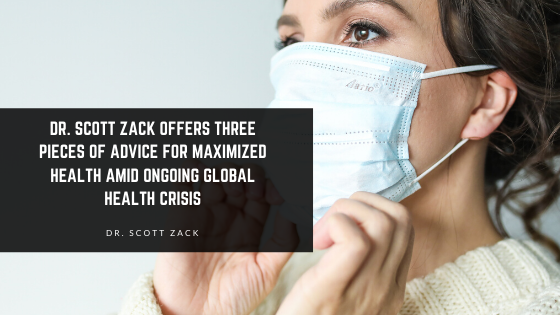 Dr. Scott Zack Offers Three Pieces of Advice for Maximized Health Amid Ongoing Global Health Crisis